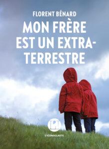 """Livre de Florent Bénard """"Mon frère est un extraterrestre"""""""